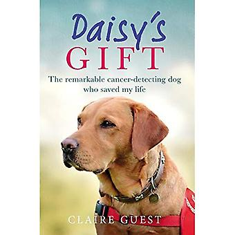 Daisy���s Gift: The remarkable cancer-detecting dog who saved my life