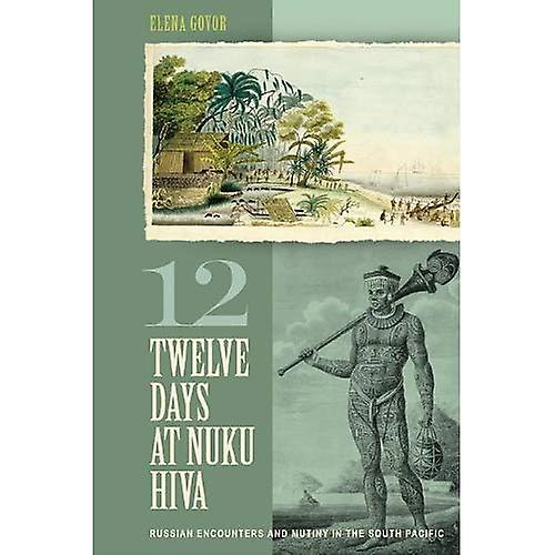 Twelve Days at Nuku Hiva  Russian Encounters and Mutiny in the South Pacific
