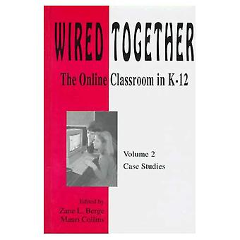Wired Together v. 2; Case Studies: Online Classroom in K-12: Case Studies v. 2