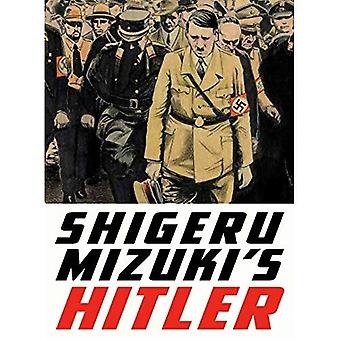 Shigeru Mizuki's Hitler: A Master Cartoonist and Veteran Tells the Life Story of the Man Who Started the Second...