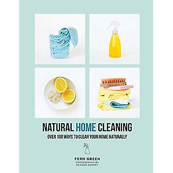 Natural Home Cleaning: Over� 100 ways to clean your home naturally