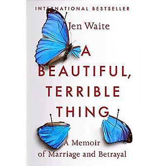 Une chose belle et Terrible: Un livre de souvenirs de mariage et de la trahison