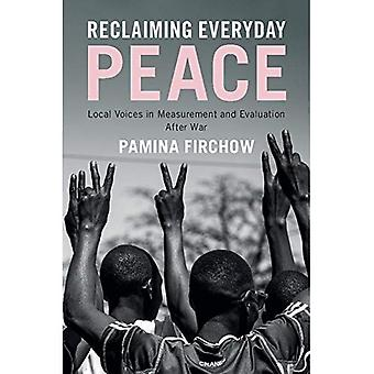 Reclaiming Everyday Peace: Local Voices in Measurement� and Evaluation After War
