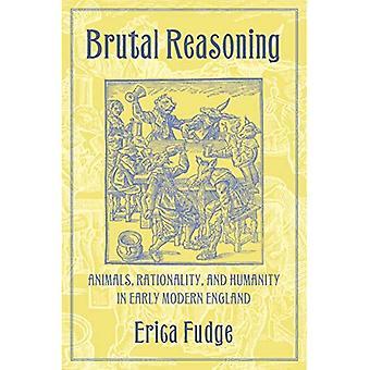 Brutala resonemang: Djur, rationalitet och mänskligheten i tidig Modern England