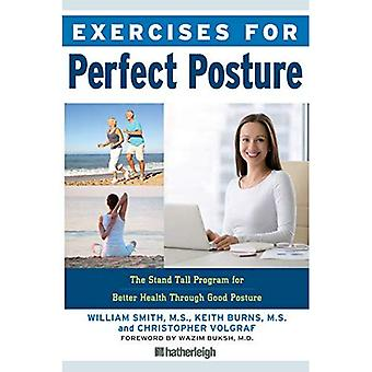 Exercises For Perfect Posture: Stand Tall Program� for Better Health Through Good Posture