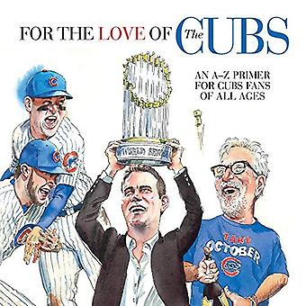 For the Love of the Cubs:� An A-Z Primer for Cubs Fans of All Ages (For the� Love Of...)