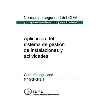 Application of the Management System for Facilities and Activities: Safety Guide (Coleccion de normas de seguridad)