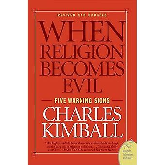 When Religion Becomes Evil Five Warning Signs by Kimball & Charles