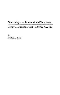 Neutrality and International Sanctions Sweden Switzerland and Collective Security by Ross & John