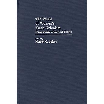 The World of Womens Trade Unionism Comparative Historical Essays by Soldon & Norbert C.