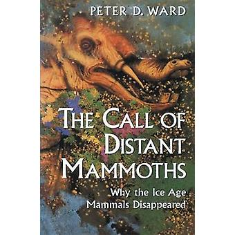The Call of Distant Mammoths  Why the Ice Age Mammals Disappeared by Ward & Peter D.