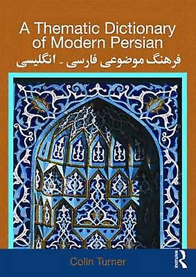 A Thematic Dictionary of Modern Persian by Turner & Colin