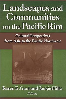 Landscapes and Communities on the Pacific Rim From Asia to the Pacific Northwest  From Asia to the Pacific Northwest by Gaul & Karen K.
