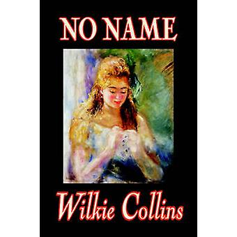 No Name by Wilkie Collins Fiction Literary by Collins & Wilkie