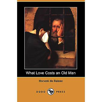 What Love Costs an Old Man Dodo Press by De Balzac & Honore