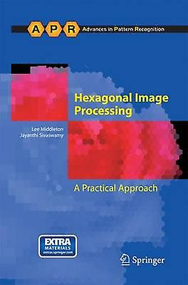 Hexagonal Image Processing  A Practical Approach by Middleton & Lee