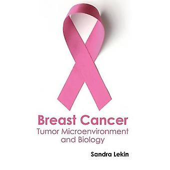 Breast Cancer Tumor Microenvironment and Biology by Lekin & Sandra