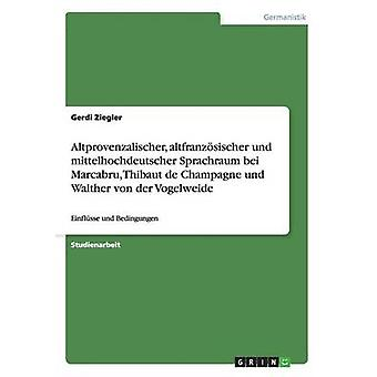 Altprovenzalischer altfranzsischer und mittelhochdeutscher Sprachraum bei Marcabru Thibaut de Champagne und Walther von der Vogelweide par Ziegler & Gerdi