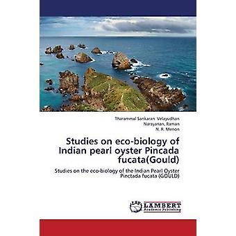 Studies on EcoBiology of Indian Pearl Oyster Pincada Fucatagould by Velayudhan Tharammal Sankaran