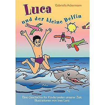 Luca und der kleine Delfin by Ackermann & Gabriella