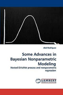 Some Advances in Bayesian Nonparametric Modeling by Rodriguez & Abel