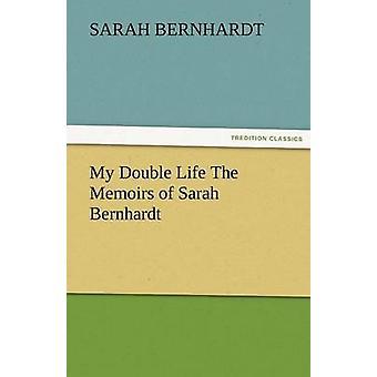 Mi doble vida las memorias de Sarah Bernhardt por Bernhardt y Sarah