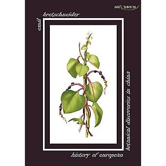 History of European Botanical Discoveries in China by Bretschneider & Emil