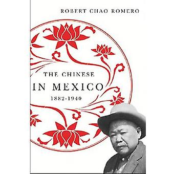 The Chinese in Mexico - 1882-1940 by Robert Chao Romero - 97808165146