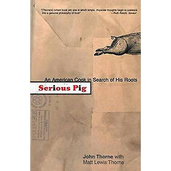 Serious Pig - An American Cook in Search of His Roots by John Thorne -