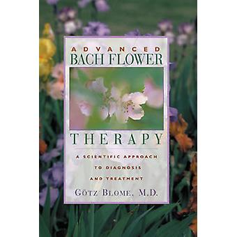 Advanced Bach Flower Therapy - A Scientific Approach to Diagnosis and