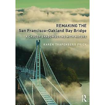 Remaking the San Francisco-Oakland Bay Bridge - A Case of Shadowboxing
