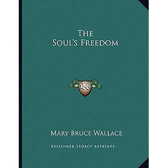 The Soul's Freedom by Mary Bruce Wallace - 9781163069202 Book