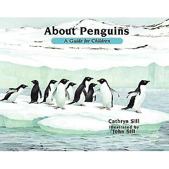 About Penguins - A Guide for Children (2nd) by Cathryn Sill - John Sil
