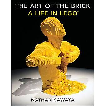 The Art of the Brick - A Life in Lego by Nathan Sawaya - 9781593275884
