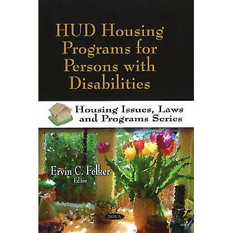 HUD Housing Programs for Persons with Disabilities by Ervin C. Felker