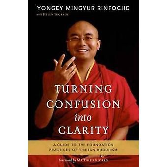 Turning Confusion into Clarity - A Guide to the Foundation Practices o