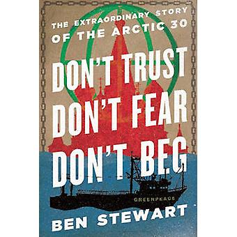 Don't Trust - Don't Fear - Don't Beg - The Extraordinary Story of the