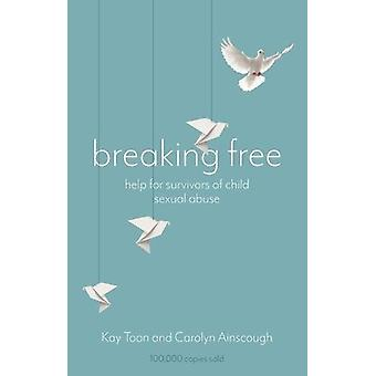 Breaking Free - Help For Survivors Of Child Sexual Abuse by Kay Toon -