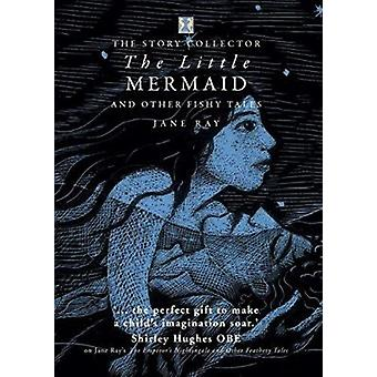 The Little Mermaid and Other Fishy Tales by Jane Ray - Jane Ray - 978