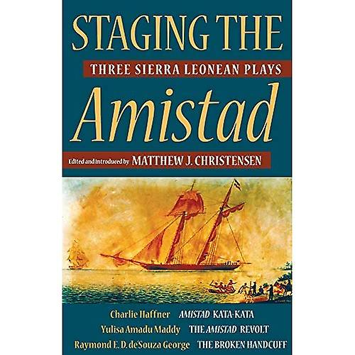 Staging the Amistad  Three Sierra Leonean Plays (Modern African Writing)