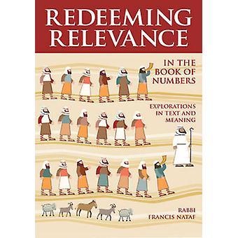 Redeeming Relevance in the Book of Numbers  Explorations in Text and Meaning by Rabbi Francis Nataf