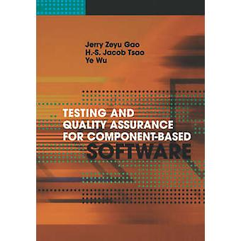 Testing and Quality Assurance for ComponentBased Software by Gao & Jerry & Z.
