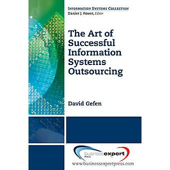 The Art of Successful Information Systems Outsourcing by Gefen & David