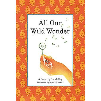 All Our Wild Wonder by Professor of French Literature Sarah Kay - 978