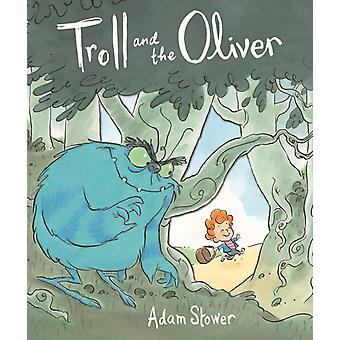 The Troll and the Oliver (Troll & the Oliver 1) (Paperback) by Stower Adam