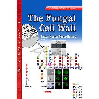 The Fungal Cell Wall by Hector Manuel MoraMontes