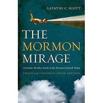 The Mormon Mirage - A Former Member Looks at the Mormon Church Today (
