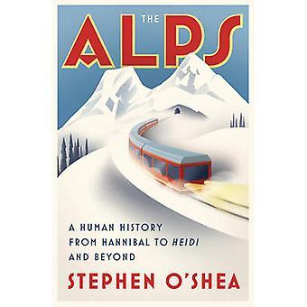 Die Alpen - eine menschliche Geschichte von Hannibal, Heidi und darüber hinaus von historischen