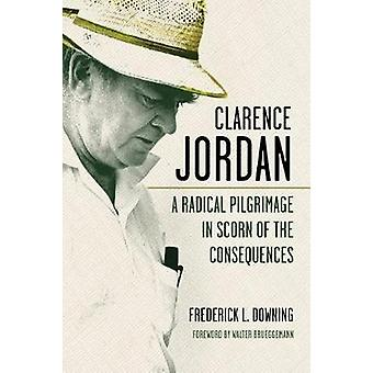 Clarence Jordan - A Radical Pilgrimage in Scorn of the Consequences by