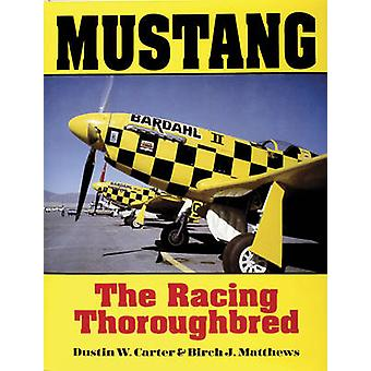 Mustang - The Racing Thoroughbred by Dustin W. Carter - Birch J. Matth